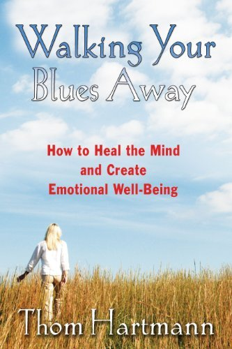 Thom Hartmann Walking Your Blues Away How To Heal The Mind And Create Emotional Well Be