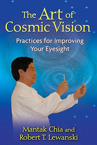 Mantak Chia The Art Of Cosmic Vision Practices For Improving Your Eyesight