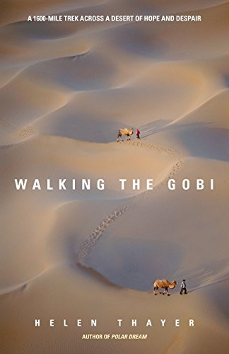 Helen Thayer Walking The Gobi A 1600 Mile Trek Across A Desert Of Hope And Desp