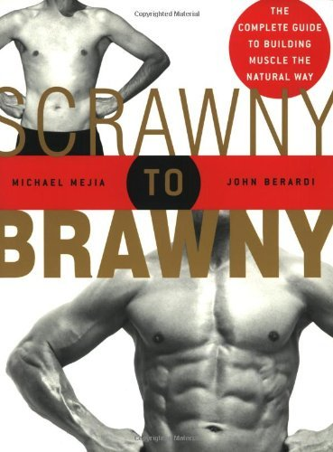 Michael Mejia Scrawny To Brawny The Complete Guide To Building Muscle The Natural