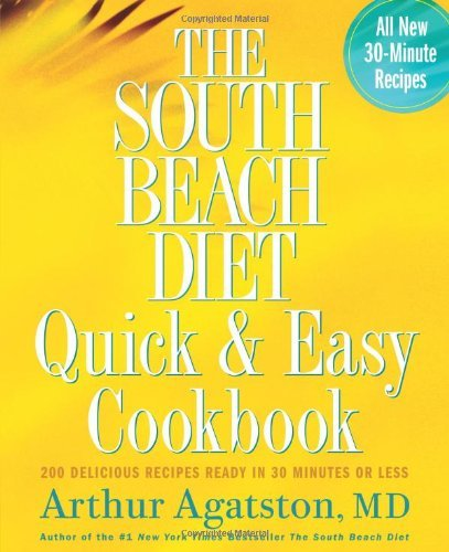 Arthur Agatston The South Beach Diet Quick & Easy Cookbook 200 Delicious Recipes Ready In 30 Minutes Or Less