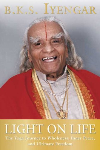 B. K. S. Iyengar Light On Life The Yoga Journey To Wholeness Inner Peace And U