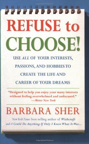 Barbara Sher Refuse To Choose! A Revolutionary Program For Doing Everything That