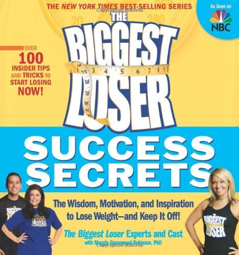 The Biggest Loser Experts And Cast Biggest Loser Success Secrets The The Wisdom Motivation And Inspiration To Lose W