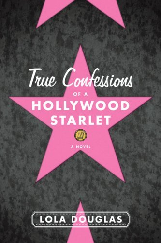 Lola Douglas True Confessions Of A Hollywood Starlet
