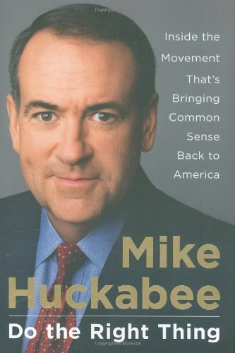 Mike Huckabee Do The Right Thing Inside The Movement That's Bringing Common Sense