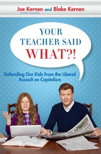 Joe Kernen Your Teacher Said What?! Defending Our Kids From The Liberal Assault On Ca