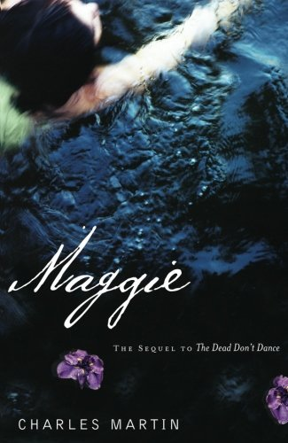 Charles Martin Maggie The Sequel To The Dead Don't Dance
