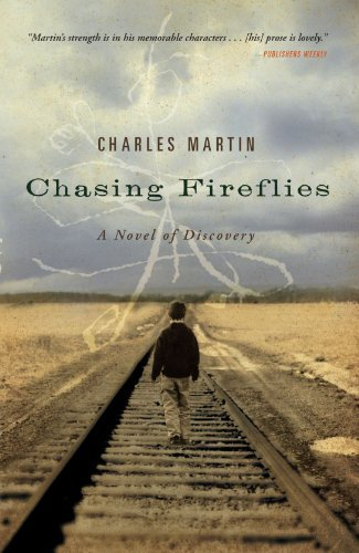 Charles Martin Chasing Fireflies A Novel Of Discovery