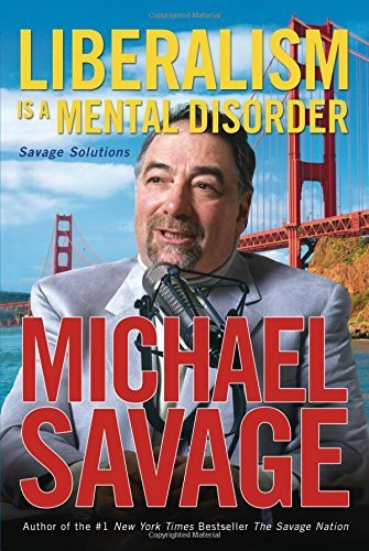 Michael Savage Liberalism Is A Mental Disorder Savage Solutions
