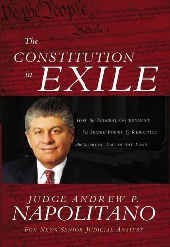 Andrew P. Napolitano Constitution In Exile The How The Federal Government Has Seized Power By Re