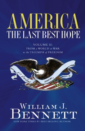 William J. Bennett America The Last Best Hope (volume Ii) From A World At W