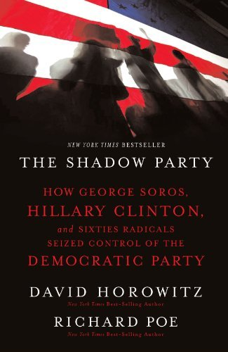 David Horowitz The Shadow Party How George Soros Hillary Clinton And Sixties Ra