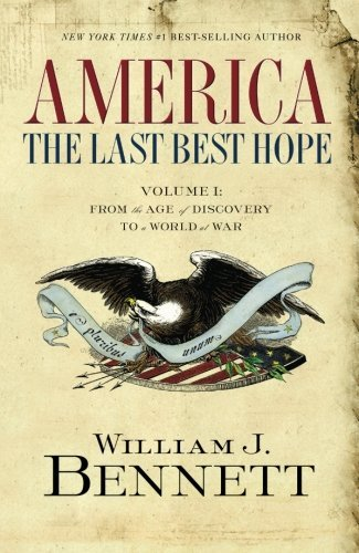 William J. Bennett America The Last Best Hope Volume 1 From The Age Of Dis
