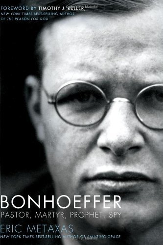 Eric Metaxas Bonhoeffer Pastor Martyr Prophet Spy A Righteous Gentile