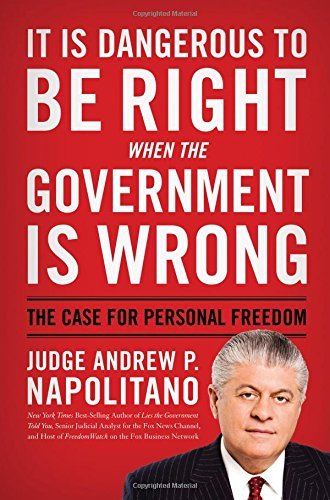 Andrew P. Napolitano It Is Dangerous To Be Right When The Government Is The Case For Personal Freedom