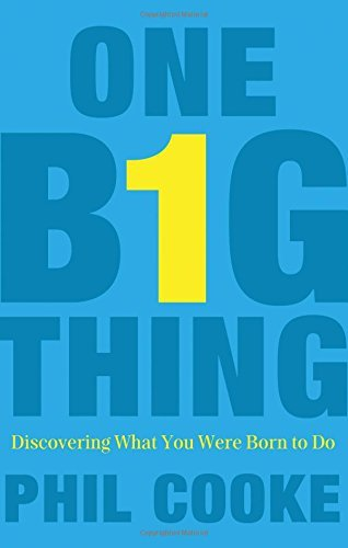 Phil Howard Cooke One Big Thing Discovering What You Were Born To Do