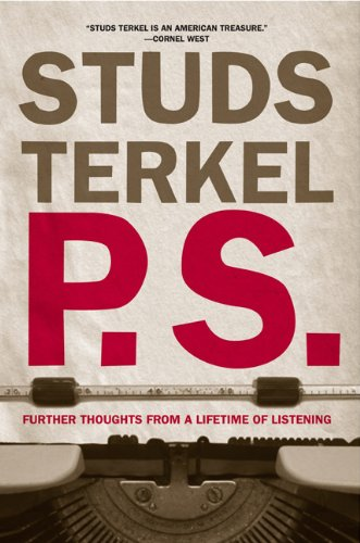 Terkel Studs P.S. Further Thoughts From A Lifetime Of Listening