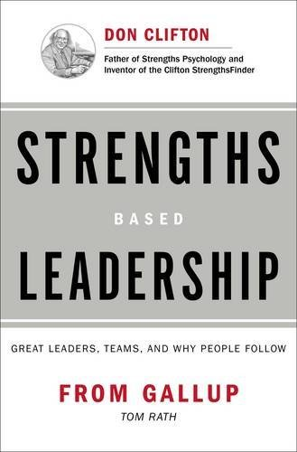 Tom Rath Strengths Based Leadership Great Leaders Teams And Why People Follow