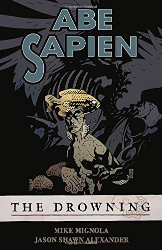 Mike Mignola Abe Sapien The Drowning Volume 1 The Drowning