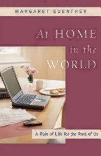 Margaret Guenther At Home In The World A Rule Of Life For The Rest Of Us