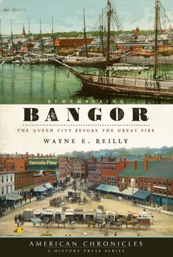 Wayne E. Reilly Remembering Bangor The Queen City Before