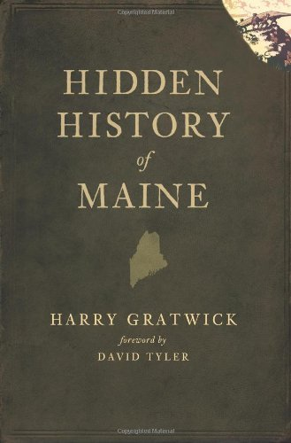 Harry Gratwick Hidden History Of Maine