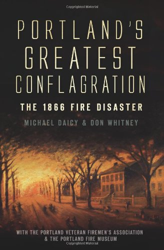 Don Whitney Portland's Greatest Conflagration The 1866 Fire Disaster