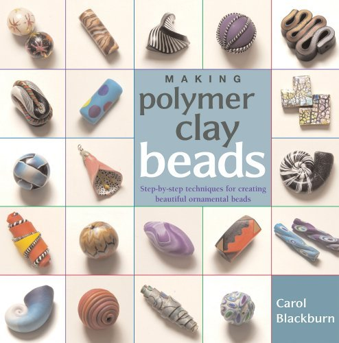 Carol Blackburn Making Polymer Clay Beads Step By Step Techniques For Creating Beautiful Or