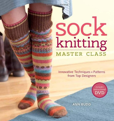 Ann Budd Sock Knitting Master Class Innovative Techniques + Patterns From Top Designe