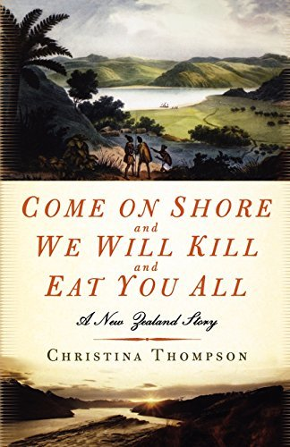Christina Thompson Come On Shore And We Will Kill And Eat You All A New Zealand Story