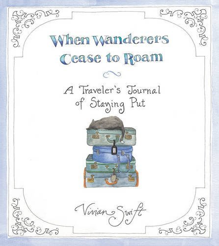 Vivian Swift When Wanderers Cease To Roam A Traveler's Journal Of Staying Put