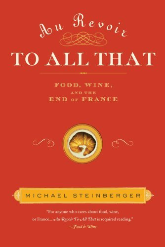 Michael Steinberger Au Revoir To All That Food Wine And The End Of France