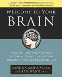 Sandra Aamodt Welcome To Your Brain Why You Lose Your Car Keys But Never Forget How T