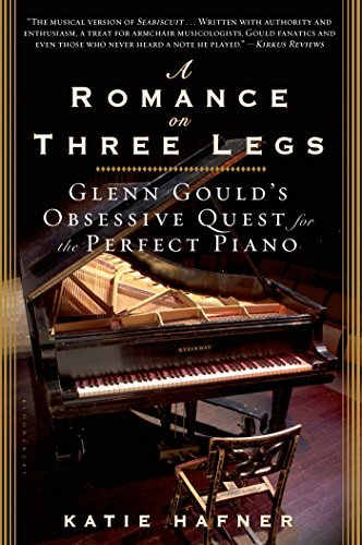 Katie Hafner A Romance On Three Legs Glenn Gould's Obsessive Quest For The Perfect Pia