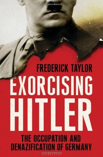 Frederick Taylor Exorcising Hitler The Occupation And Denazification Of Germany