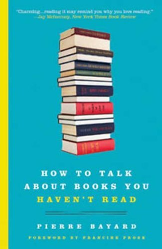 Pierre Bayard How To Talk About Books You Haven't Read