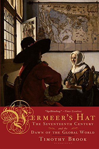 Timothy Brook Vermeer's Hat The Seventeenth Century And The Dawn Of The Globa
