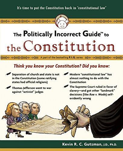 Kevin R. C. Gutzman The Politically Incorrect Guide To The Constitutio