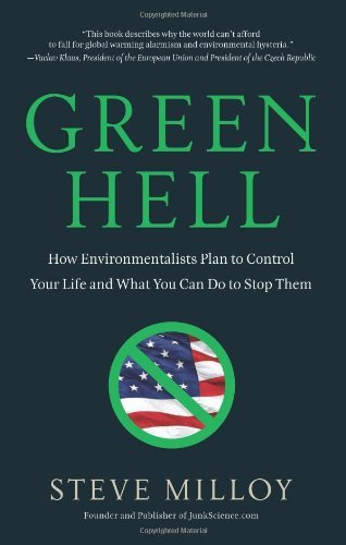 Steve Milloy Green Hell How Environmentalists Plan To Control Your Life A