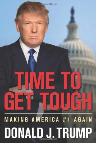 Donald J. Trump Time To Get Tough Making America #1 Again