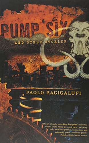 Paolo Bacigalupi Pump Six And Other Stories