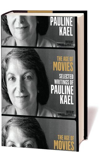 Pauline Kael The Age Of Movies Selected Writings Of Pauline Kael