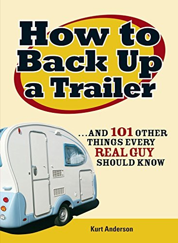 Kurt Anderson How To Back Up A Trailer And 101 Other Things Every Real Guy Should Know