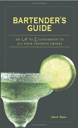 John K. Waters Bartender's Guide An A To Z Companion To All Your Favorite Drinks