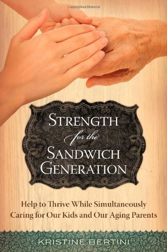 Kristine Bertini Strength For The Sandwich Generation Help To Thrive While Simultaneously Caring For Ou
