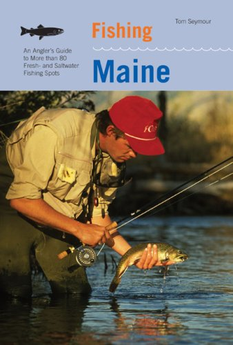 Tom Seymour Fishing Maine 2nd An Angler's Guide To More Than 80 Fresh And Salt 0002 Edition;