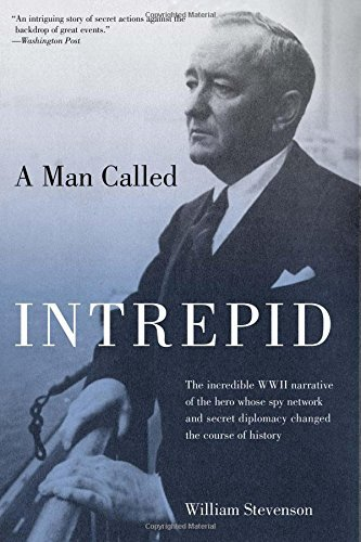 William Stevenson Man Called Intrepid The Incredible Wwii Narrative Of The Hero Whose S