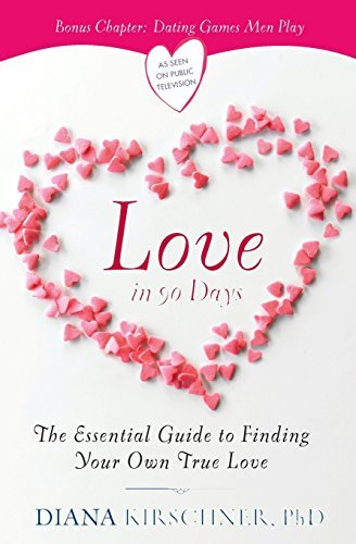 Diana Kirschner Love In 90 Days The Essential Guide To Finding Your Own True Love