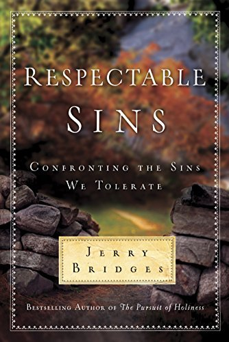 Jerry Bridges Respectable Sins Confronting The Sins We Tolerate